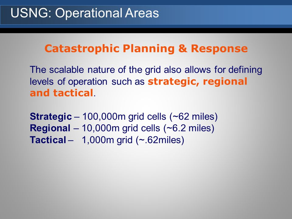 The scalable nature of the grid also allows for defining levels of operation such as strategic, regional and tactical.