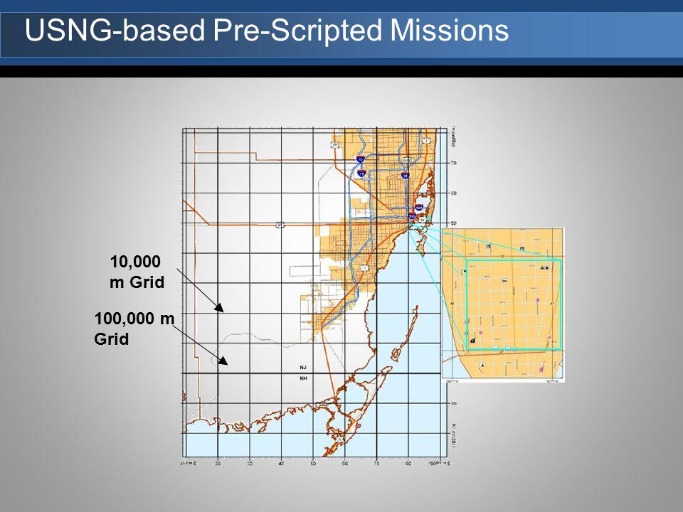 100,000 m Grid 10,000 m Grid 1,00 0 M GRI D USNG-based Pre-Scripted Missions