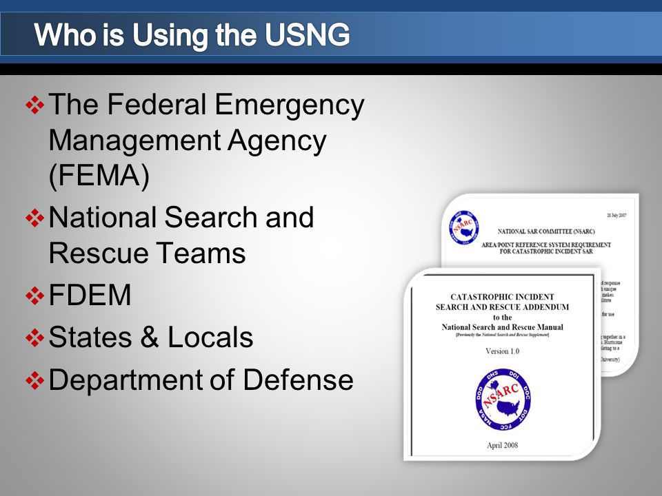  The Federal Emergency Management Agency (FEMA)  National Search and Rescue Teams  FDEM  States & Locals  Department of Defense