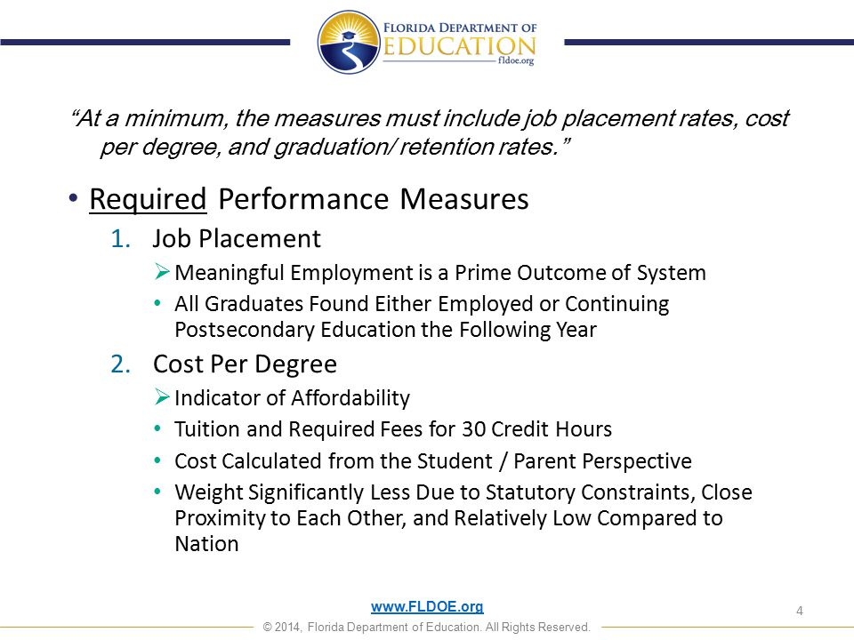 """www.FLDOE.org © 2014, Florida Department of Education. All Rights Reserved. """"At a minimum, the measures must include job placement rates, cost per deg"""