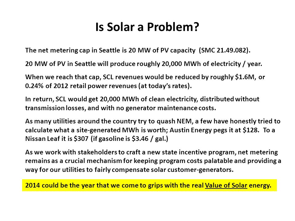 Is Solar a Problem. The net metering cap in Seattle is 20 MW of PV capacity (SMC 21.49.082).