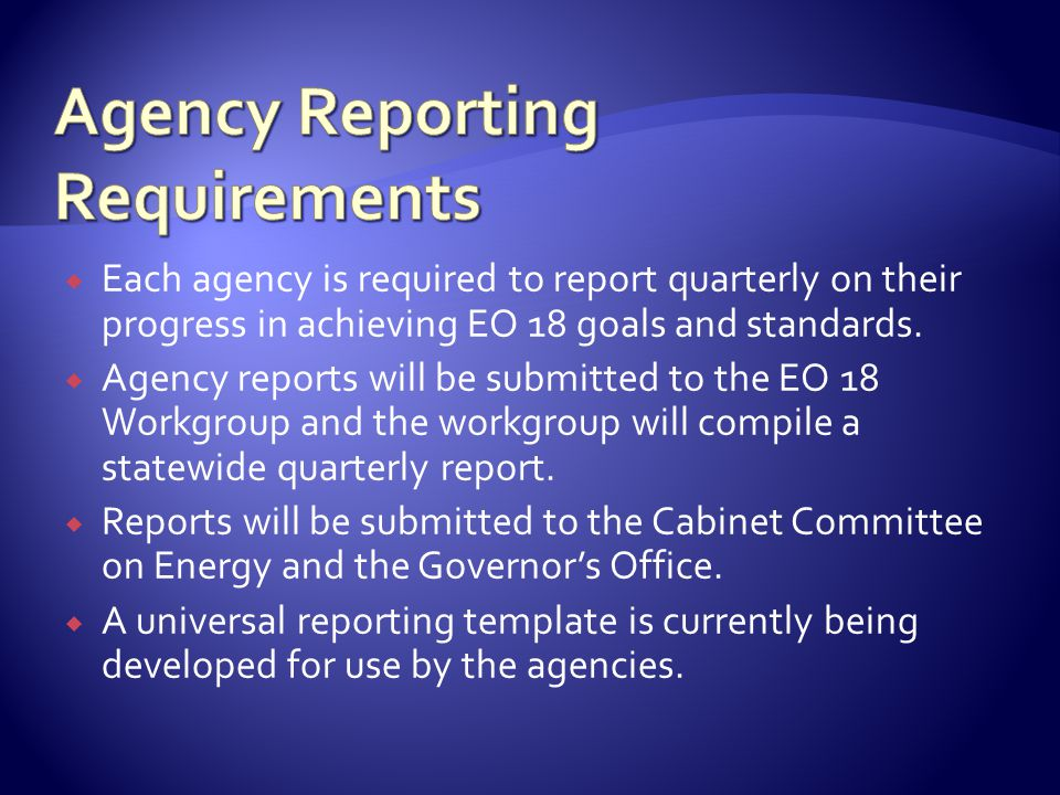  Each agency is required to report quarterly on their progress in achieving EO 18 goals and standards.