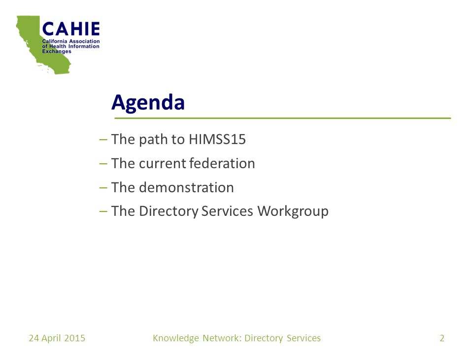 Agenda –The path to HIMSS15 –The current federation –The demonstration –The Directory Services Workgroup 24 April 2015Knowledge Network: Directory Services2