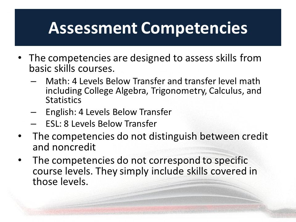 Assessment Competencies The competencies are designed to assess skills from basic skills courses.