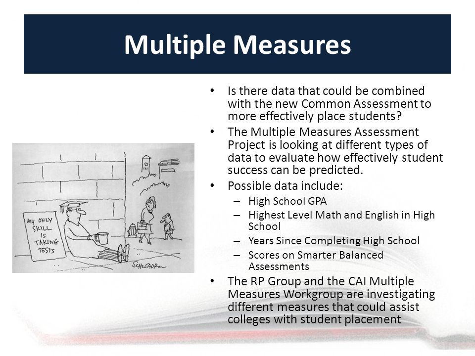 Multiple Measures Is there data that could be combined with the new Common Assessment to more effectively place students.