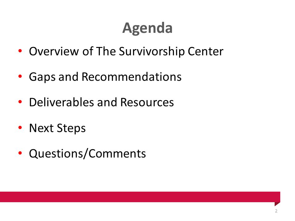 Agenda Overview of The Survivorship Center Gaps and Recommendations Deliverables and Resources Next Steps Questions/Comments 2