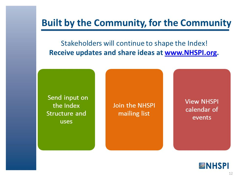 Built by the Community, for the Community Stakeholders will continue to shape the Index! Receive updates and share ideas at www.NHSPI.org.www.NHSPI.or