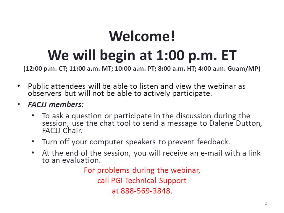 Welcome! We will begin at 1:00 p.m. ET (12:00 p.m. CT; 11:00 a.m. MT; 10:00 a.m. PT; 8:00 a.m. HT; 4:00 a.m. Guam/MP) Public attendees will be able to