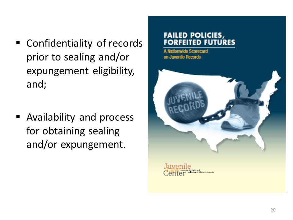  Confidentiality of records prior to sealing and/or expungement eligibility, and;  Availability and process for obtaining sealing and/or expungement.