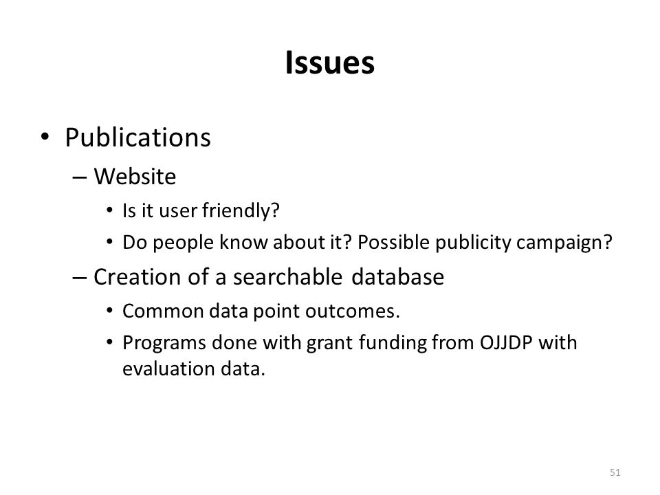 Issues Publications – Website Is it user friendly? Do people know about it? Possible publicity campaign? – Creation of a searchable database Common da