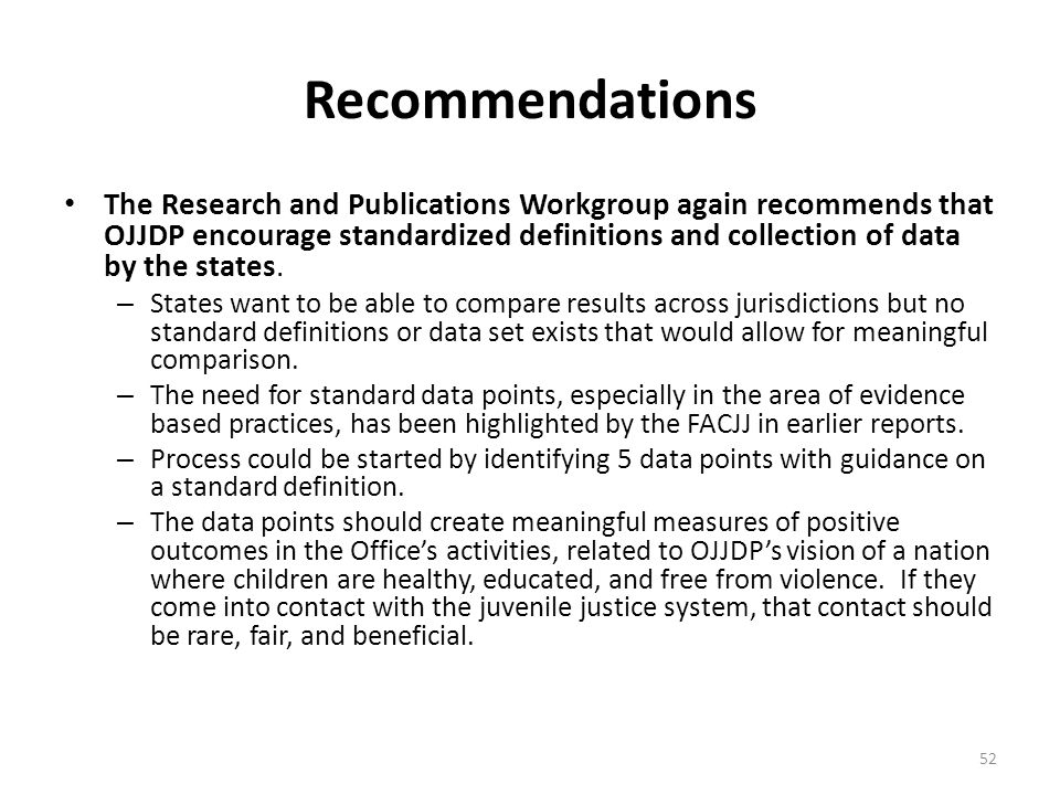 Recommendations The Research and Publications Workgroup again recommends that OJJDP encourage standardized definitions and collection of data by the s