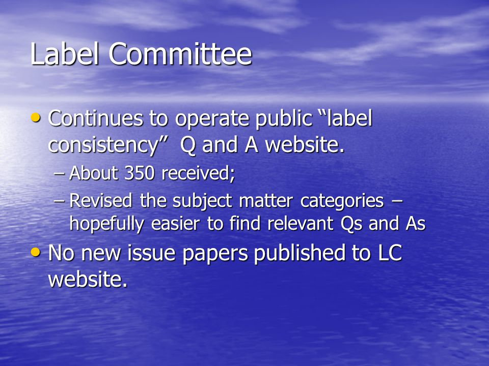 Label Committee Continues to operate public label consistency Q and A website.