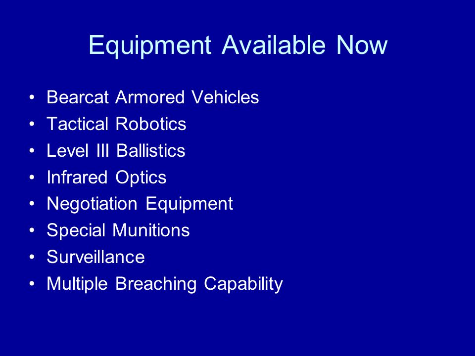 Equipment Available Now Bearcat Armored Vehicles Tactical Robotics Level III Ballistics Infrared Optics Negotiation Equipment Special Munitions Survei