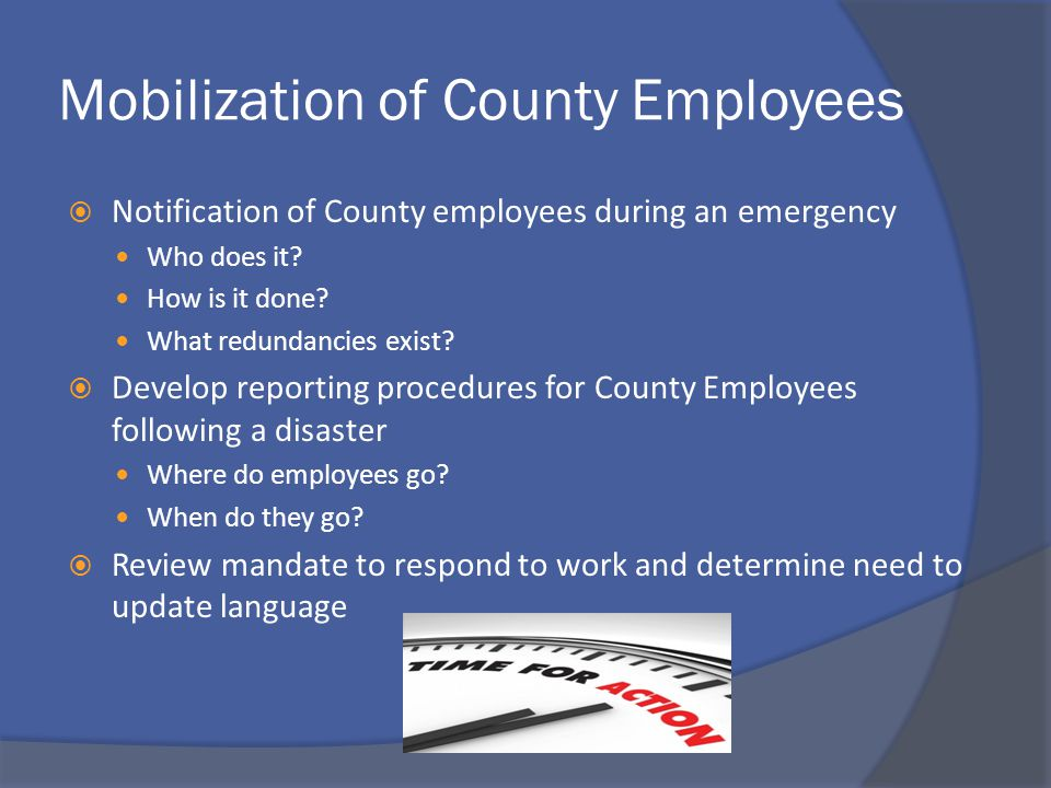 Mobilization of County Employees  Notification of County employees during an emergency Who does it.