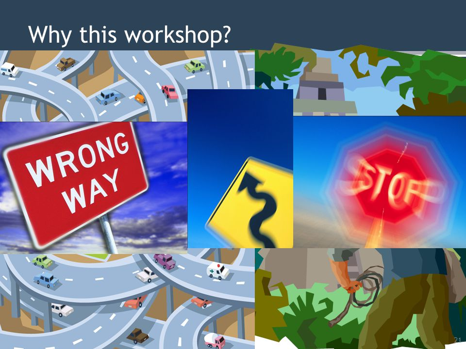 Why this workshop? 21