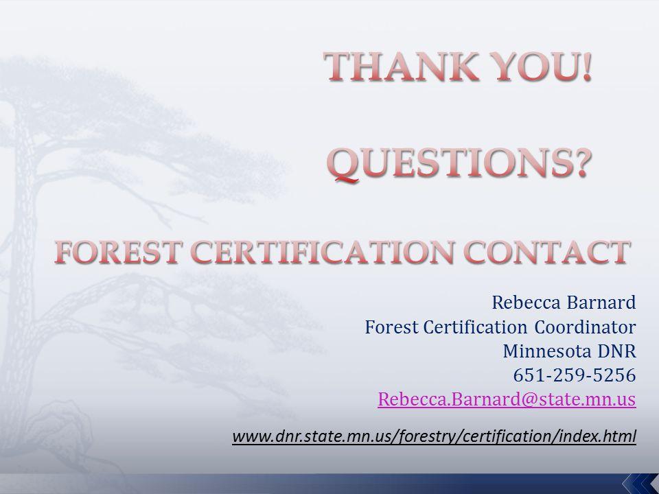 Rebecca Barnard Forest Certification Coordinator Minnesota DNR 651-259-5256 Rebecca.Barnard@state.mn.us www.dnr.state.mn.us/forestry/certification/ind