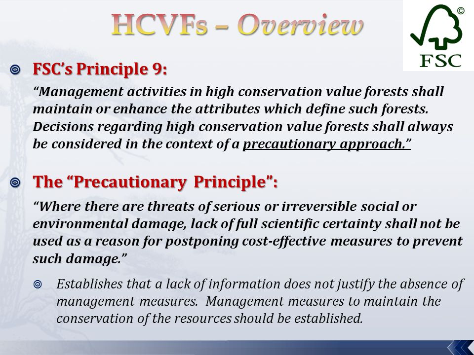 MANAGEMENT IMPLICATIONS:  Maintain and/or enhance the High Conservation Values (HCVs)  Working forests  Multiple-use areas  Any management objective is appropriate, as long as the HCVs are likely to be maintained, based on the best available information.