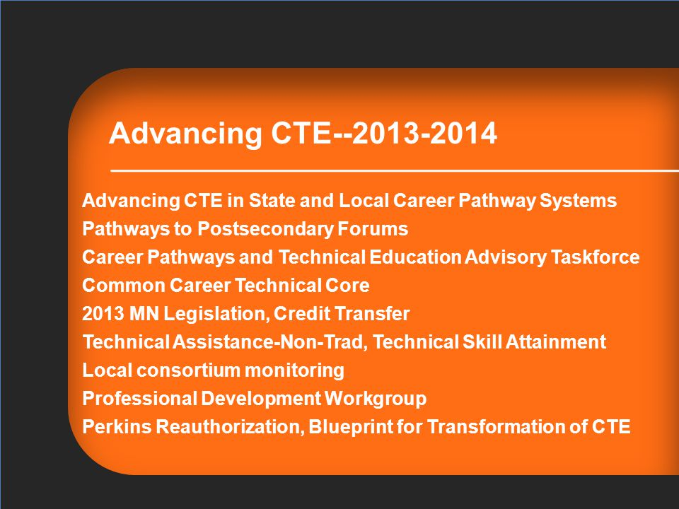 Project Title: Advancing Career and Technical Education (CTE) in State and Local Career Pathways Systems September, 2012-September, 2015 The work reported herein was supported under the Advancing Career and Technical Education in State and Local Career Pathways Systems project, Contract Number (ED-VAE-12-C-0068) as administered by the Office of Vocational and Adult Education, U.S.
