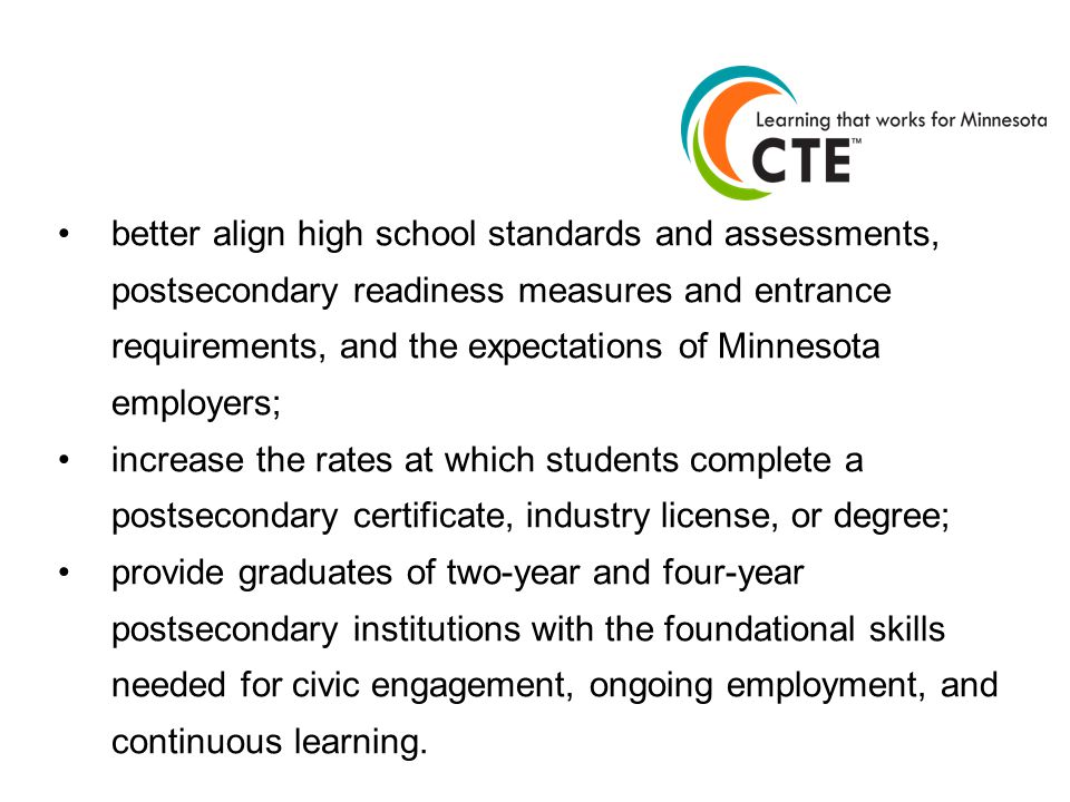 better align high school standards and assessments, postsecondary readiness measures and entrance requirements, and the expectations of Minnesota empl