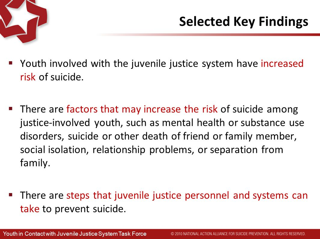 Selected Key Findings  Youth involved with the juvenile justice system have increased risk of suicide.
