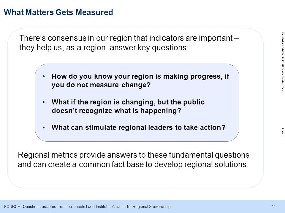 Last Modified 2/4/2014 11:43 AM Central Standard Time Printed 11 What Matters Gets Measured There's consensus in our region that indicators are important – they help us, as a region, answer key questions: How do you know your region is making progress, if you do not measure change.