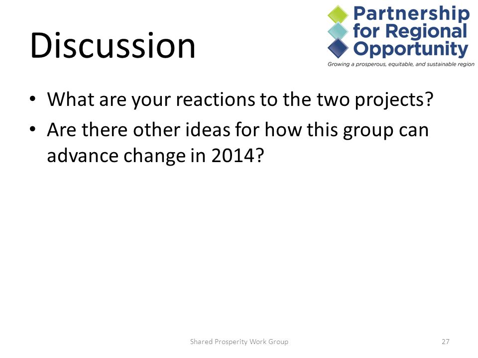 Discussion Shared Prosperity Work Group27 What are your reactions to the two projects.