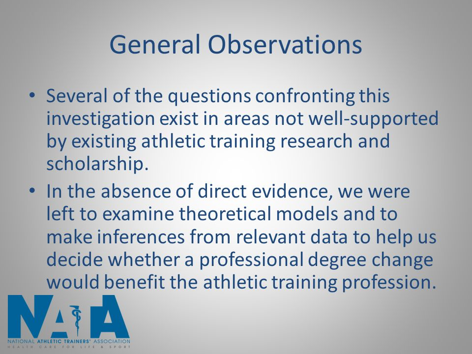 General Observations Several of the questions confronting this investigation exist in areas not well-supported by existing athletic training research
