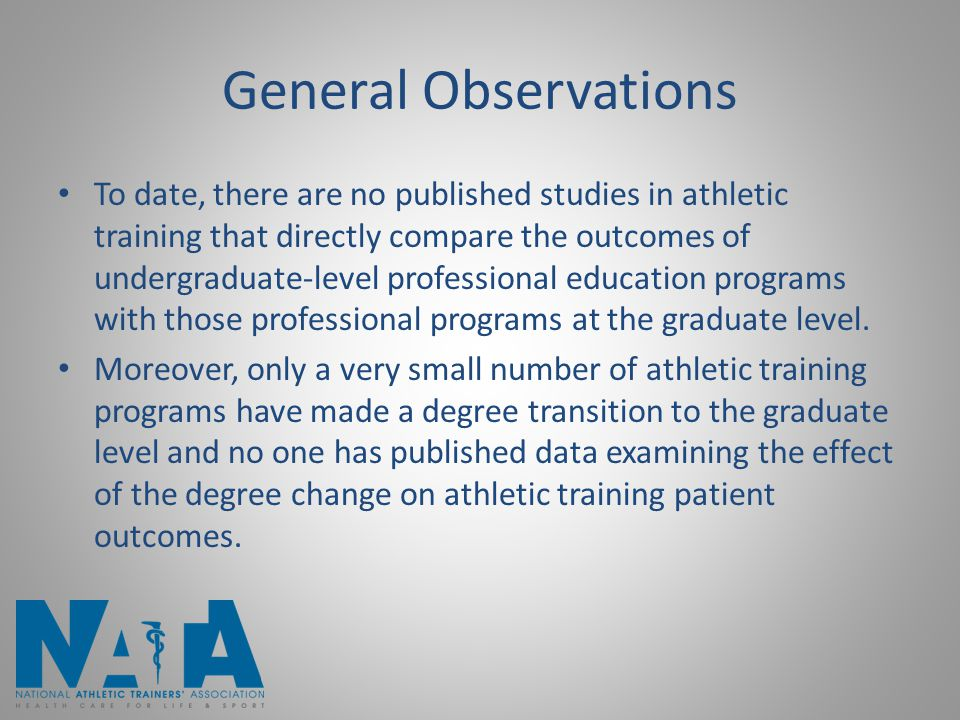General Observations To date, there are no published studies in athletic training that directly compare the outcomes of undergraduate-level professional education programs with those professional programs at the graduate level.