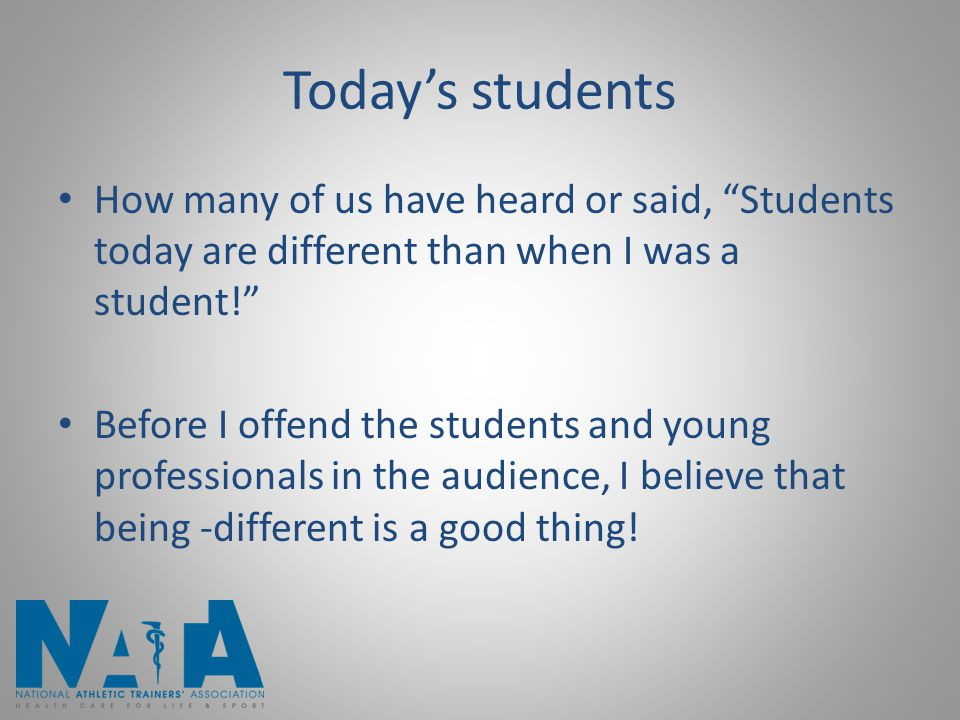 """Today's students How many of us have heard or said, """"Students today are different than when I was a student!"""" Before I offend the students and young p"""