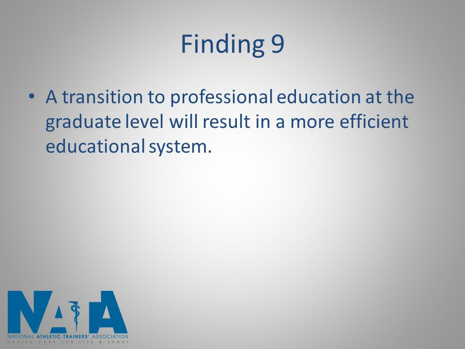 Finding 9 A transition to professional education at the graduate level will result in a more efficient educational system.