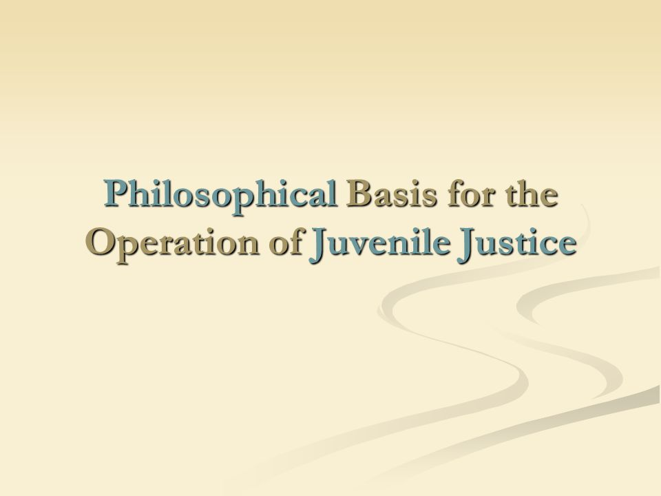 JJ Mandate / Goals: The protection of the community The imposition of accountability for offenses committed The development of competencies to enable children to become responsible and productive members of the community