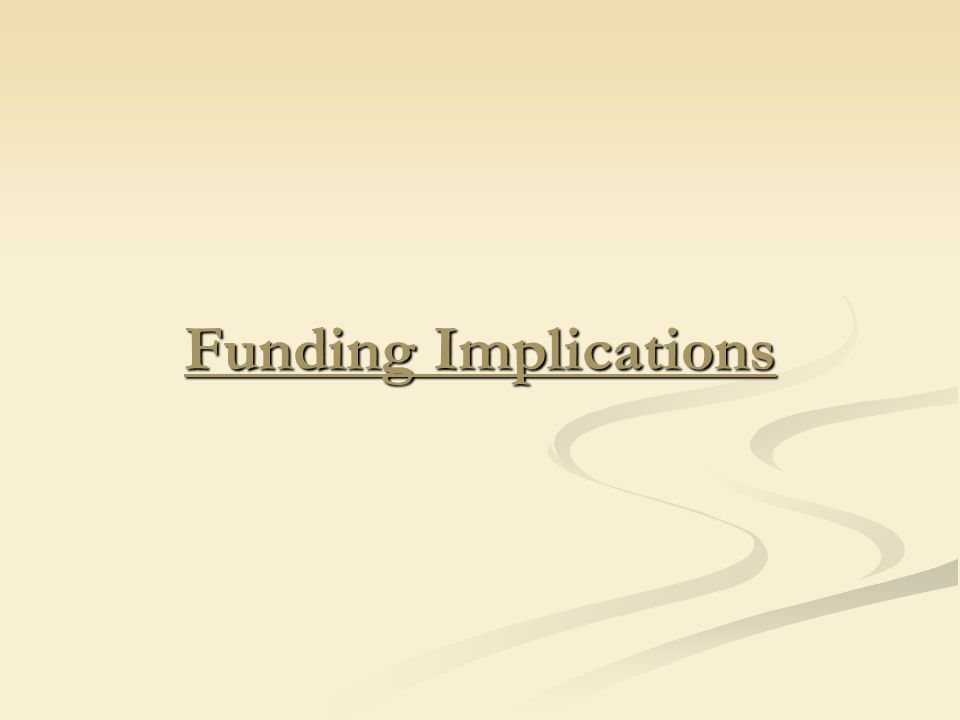 Funding Implications
