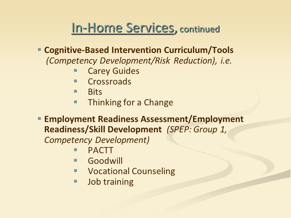 In-Home Services, continued   Cognitive-Based Intervention Curriculum/Tools (Competency Development/Risk Reduction), i.e.