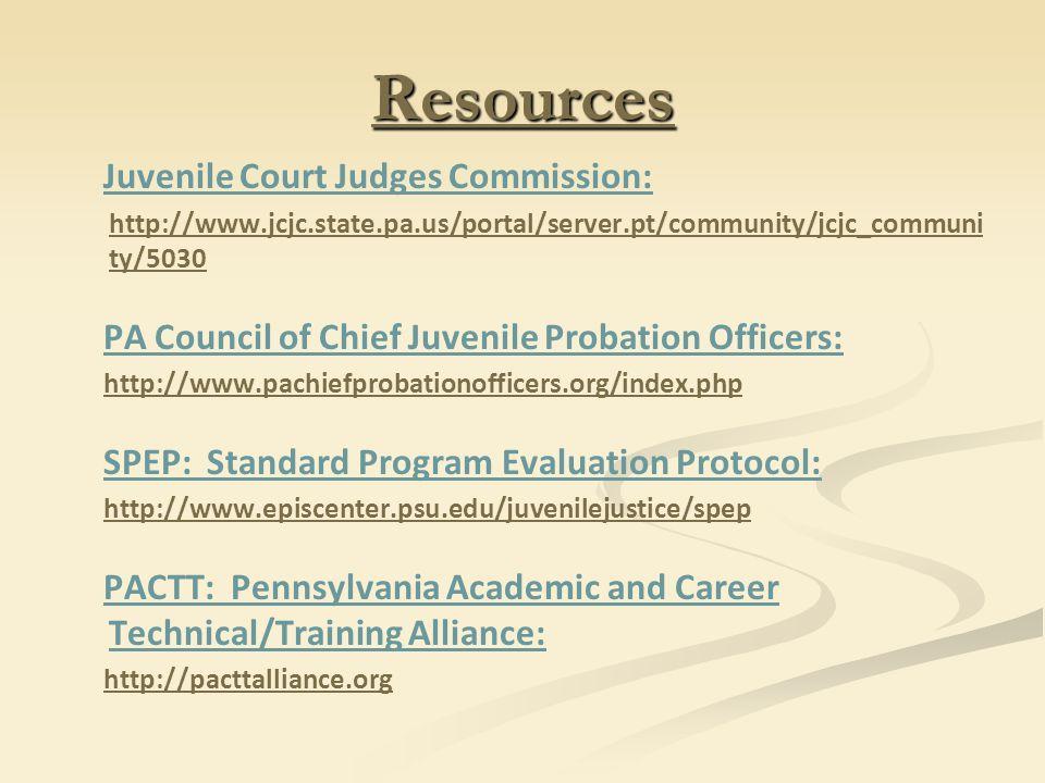 Resources Juvenile Court Judges Commission: http://www.jcjc.state.pa.us/portal/server.pt/community/jcjc_communi ty/5030 PA Council of Chief Juvenile P