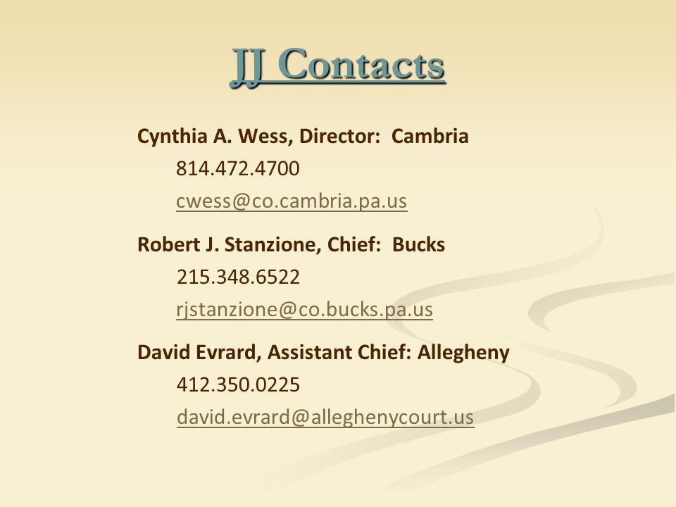 JJ Contacts Cynthia A. Wess, Director: Cambria 814.472.4700 cwess@co.cambria.pa.us Robert J. Stanzione, Chief: Bucks 215.348.6522 rjstanzione@co.bucks