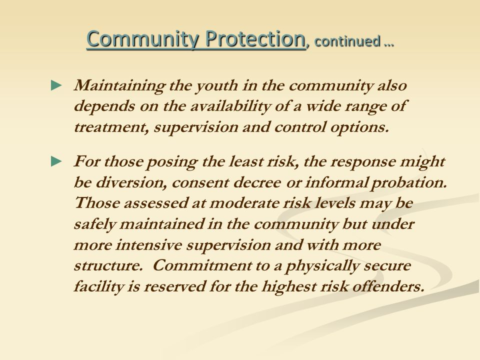 ► ► Maintaining the youth in the community also depends on the availability of a wide range of treatment, supervision and control options.