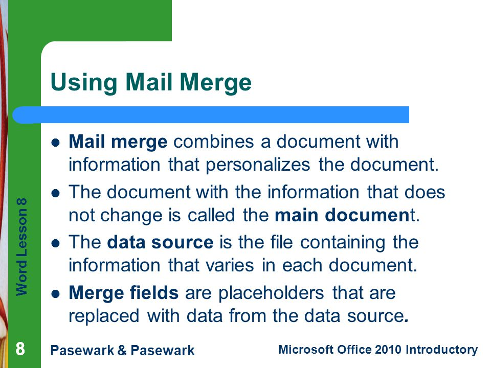 Word Lesson 8 Pasewark & Pasewark Microsoft Office 2010 Introductory 88 Using Mail Merge Mail merge combines a document with information that personal