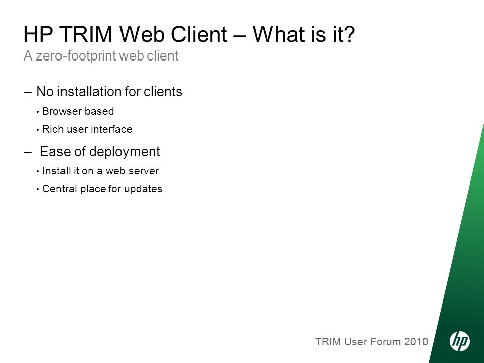 TRIM User Forum 2010 A zero-footprint web client HP TRIM Web Client – What is it.