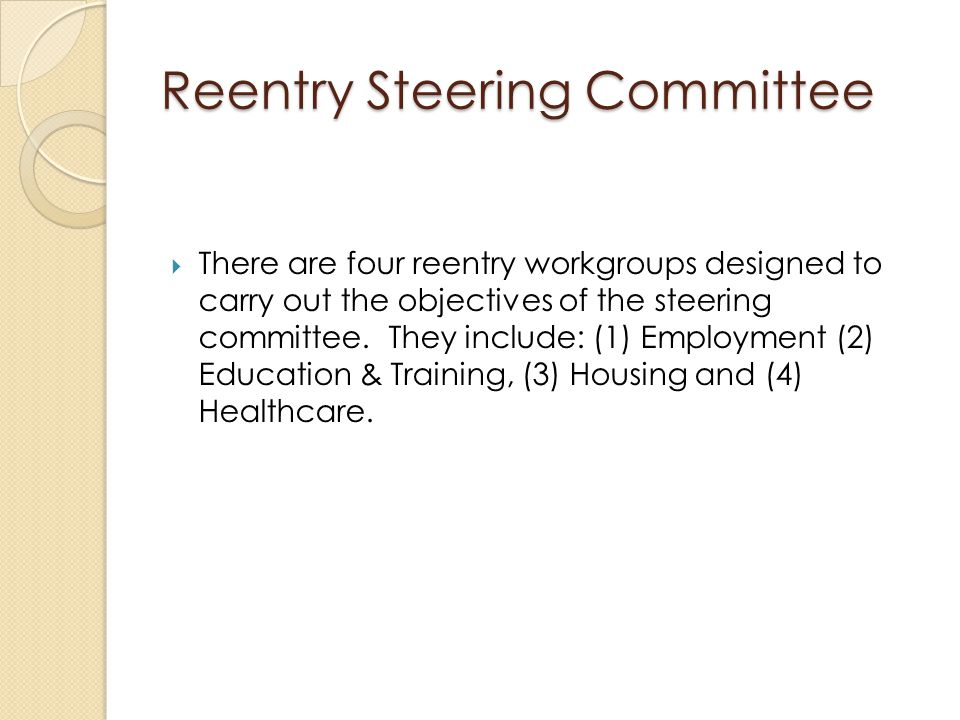  There are four reentry workgroups designed to carry out the objectives of the steering committee.