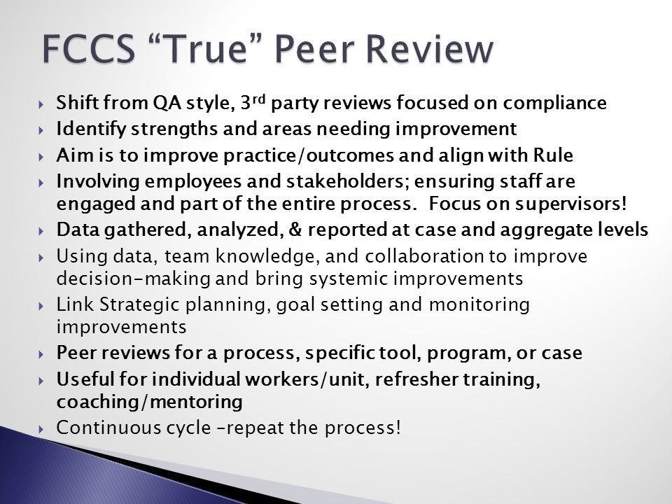  Shift from QA style, 3 rd party reviews focused on compliance  Identify strengths and areas needing improvement  Aim is to improve practice/outcom