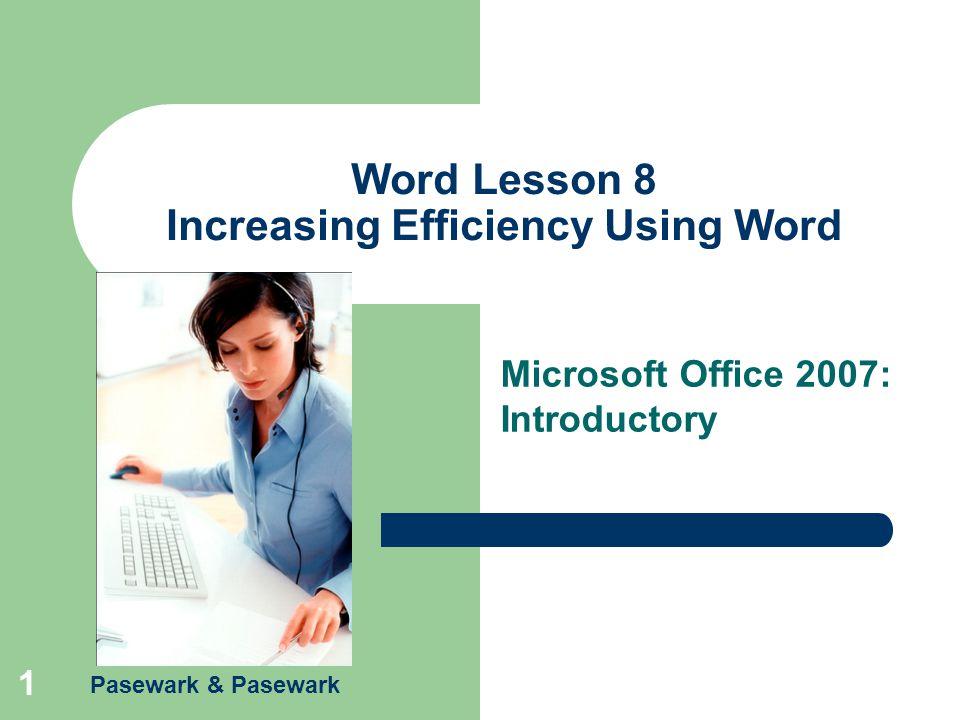Pasewark & Pasewark 1 Word Lesson 8 Increasing Efficiency Using Word Microsoft Office 2007: Introductory