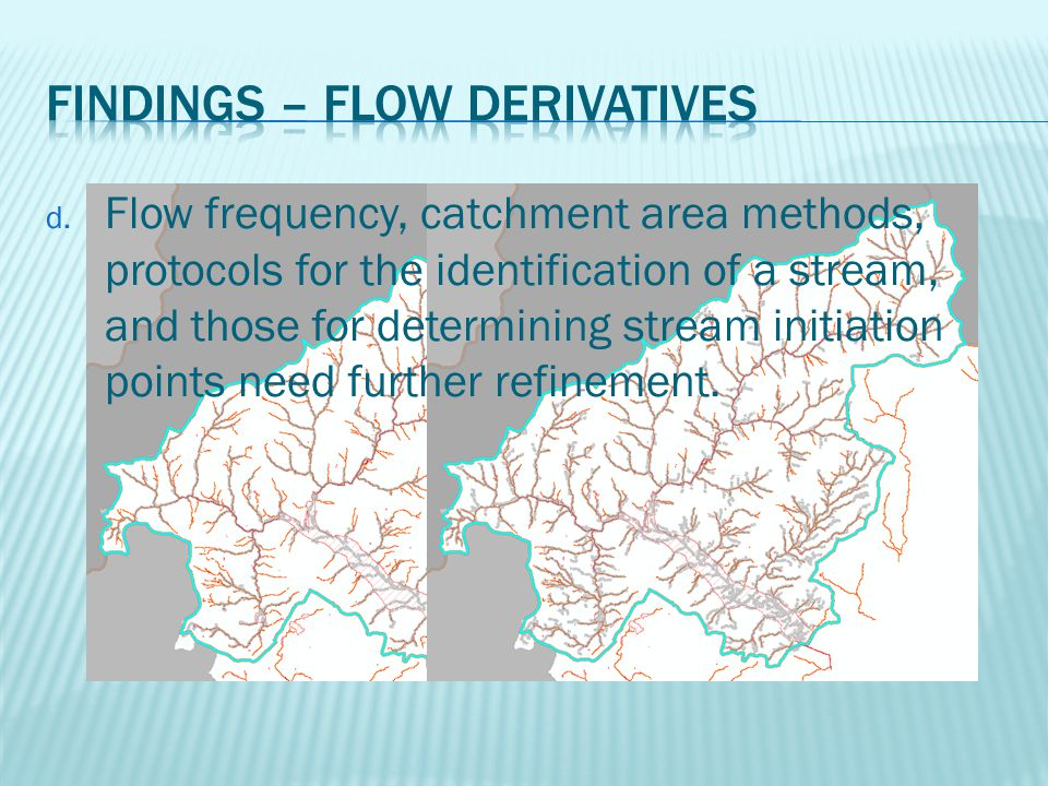 d. Flow frequency, catchment area methods, protocols for the identification of a stream, and those for determining stream initiation points need furth