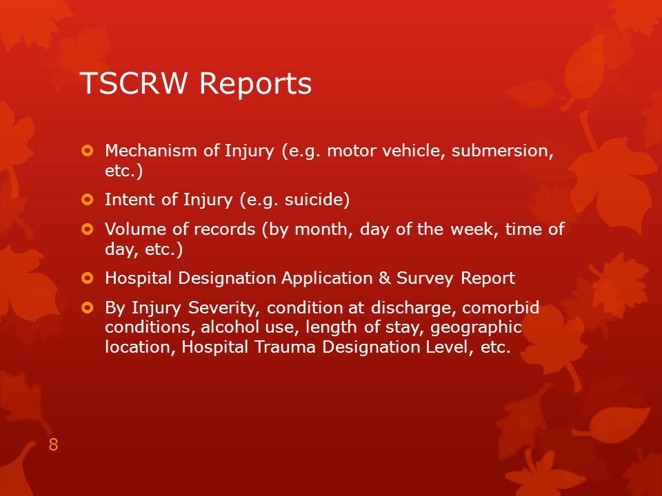 TSCRW Reports  Mechanism of Injury (e.g. motor vehicle, submersion, etc.)  Intent of Injury (e.g.