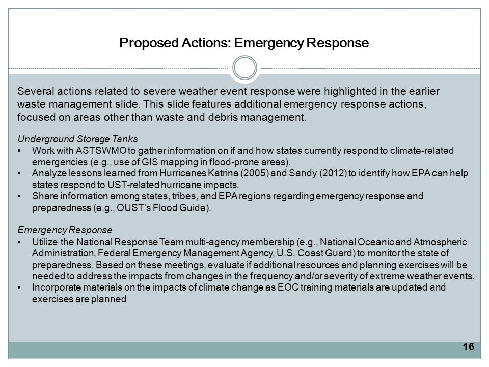 Proposed Actions: Emergency Response Underground Storage Tanks Work with ASTSWMO to gather information on if and how states currently respond to climate-related emergencies (e.g., use of GIS mapping in flood-prone areas).