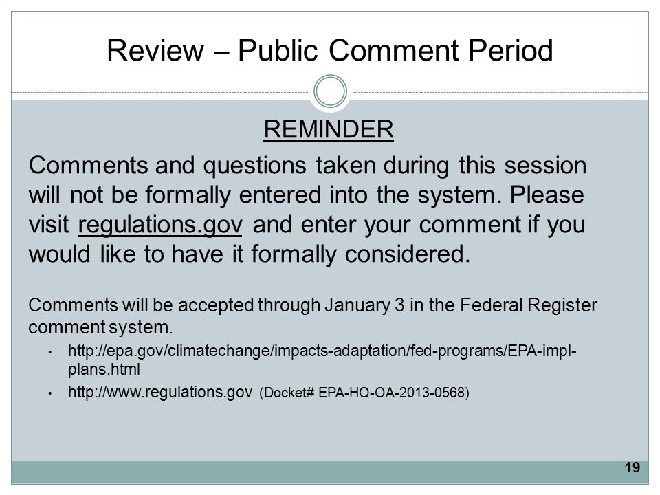 Review – Public Comment Period REMINDER Comments and questions taken during this session will not be formally entered into the system.