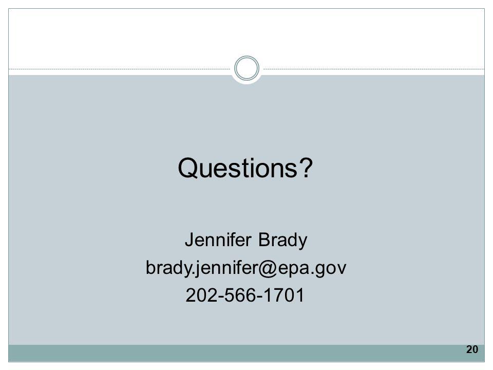 Questions? Jennifer Brady brady.jennifer@epa.gov 202-566-1701 20