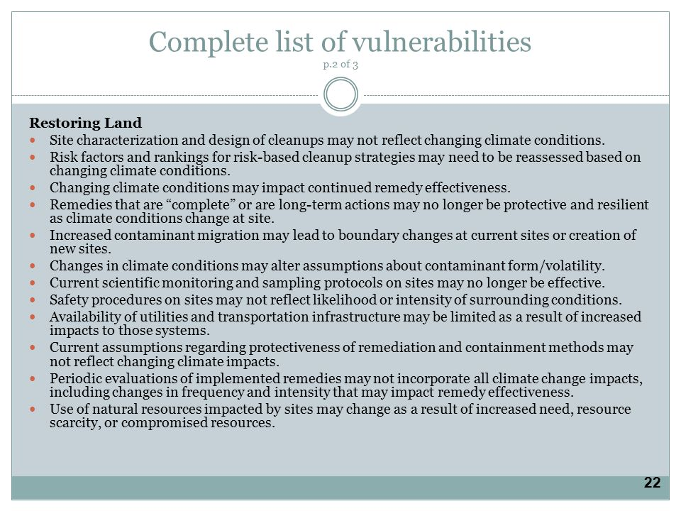 Complete list of vulnerabilities p.2 of 3 Restoring Land Site characterization and design of cleanups may not reflect changing climate conditions.