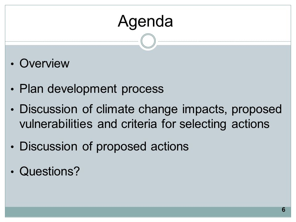 Agenda Overview Plan development process Discussion of climate change impacts, proposed vulnerabilities and criteria for selecting actions Discussion of proposed actions Questions.