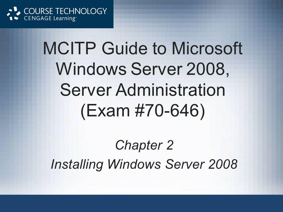 MCITP Guide to Microsoft Windows Server 2008, Server Administration (Exam #70-646) Chapter 2 Installing Windows Server 2008
