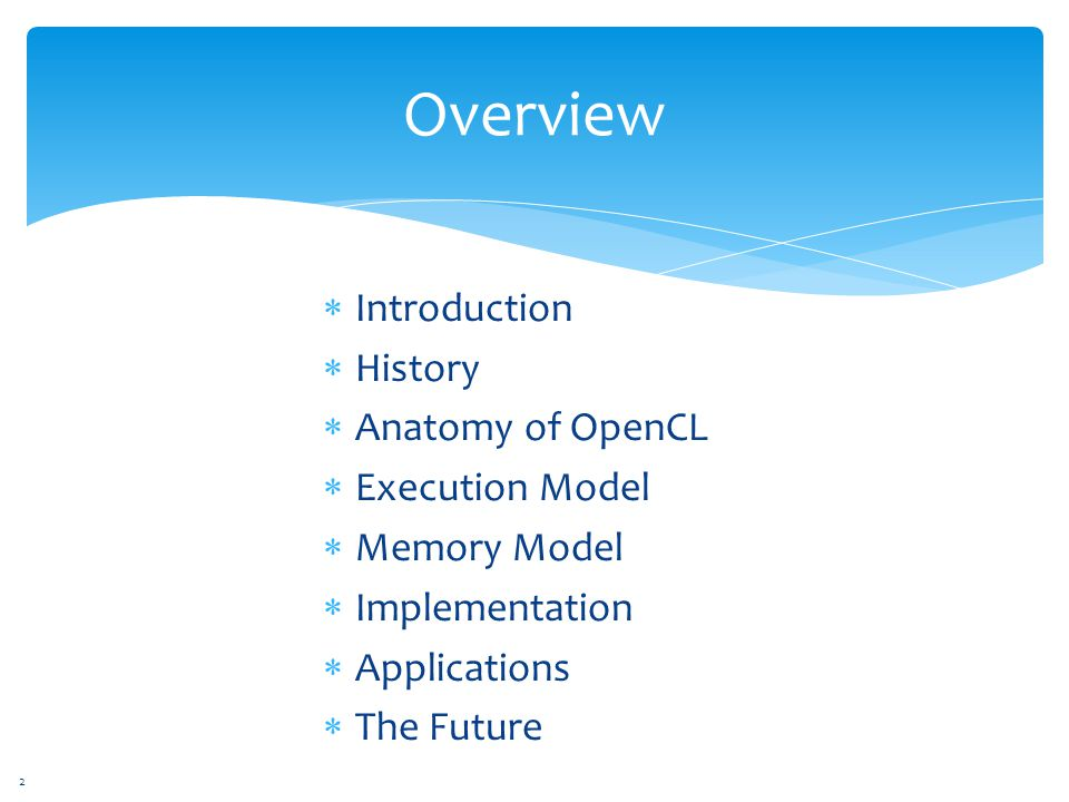 Overview  Introduction  History  Anatomy of OpenCL  Execution Model  Memory Model  Implementation  Applications  The Future 2